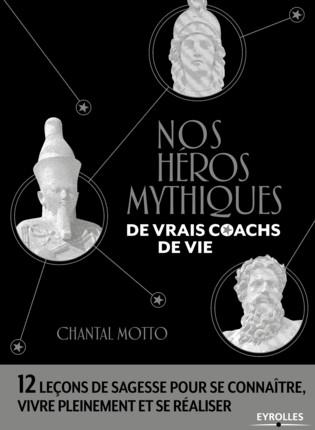 Nos Héros Mythiques, de vrais coachs de vie - un livre de Chantal Motto