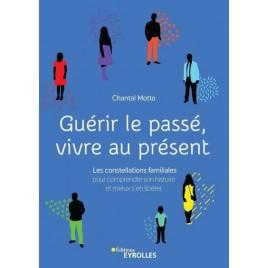 Guérir le passe vivre au présent - un livre écrit par Chantal Motto