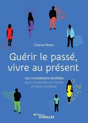 Guérir le passé, vivre au présent - un livre de Chantal Motto